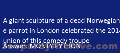 A Giant Sculpture Of A Dead Norwegian Blue Parrot In London Celebrated The 2014 Reunion Of This Comedy Troupe Jeopardy Jeopardyarchive Com